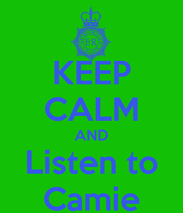 KEEP CALM AND Listen to Camie