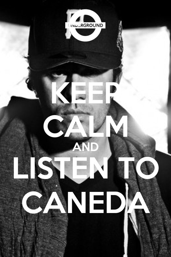 KEEP CALM AND LISTEN TO CANEDA