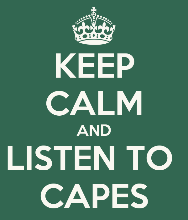KEEP CALM AND LISTEN TO  CAPES