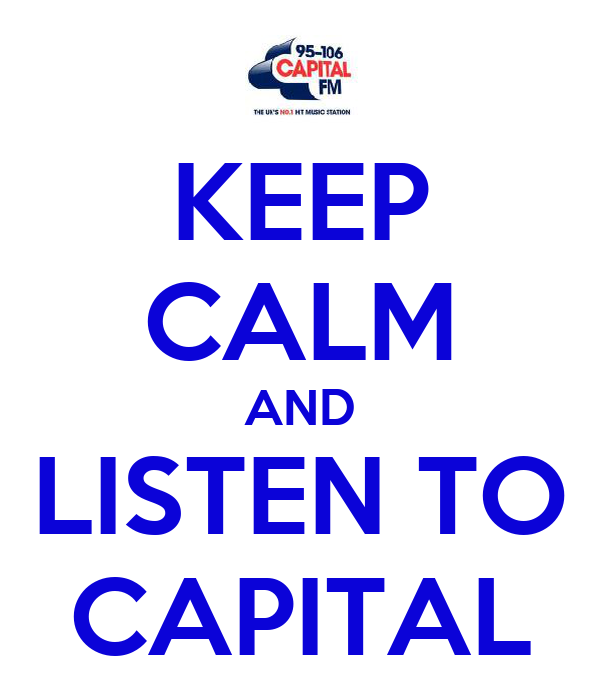 KEEP CALM AND LISTEN TO CAPITAL