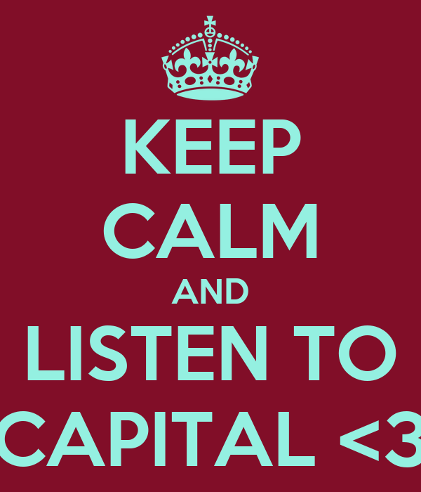 KEEP CALM AND LISTEN TO CAPITAL <3