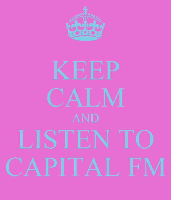 KEEP CALM AND LISTEN TO CAPITAL FM