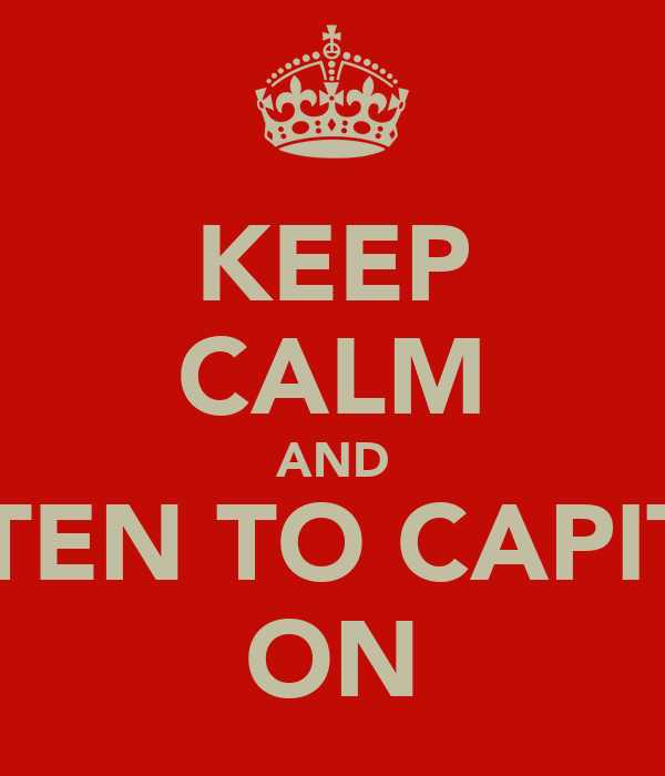 KEEP CALM AND LISTEN TO CAPITAL ON