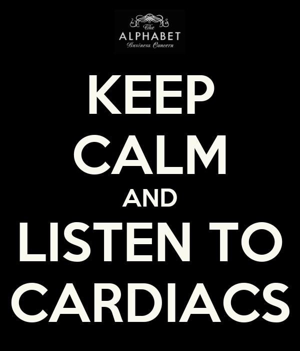 KEEP CALM AND LISTEN TO CARDIACS