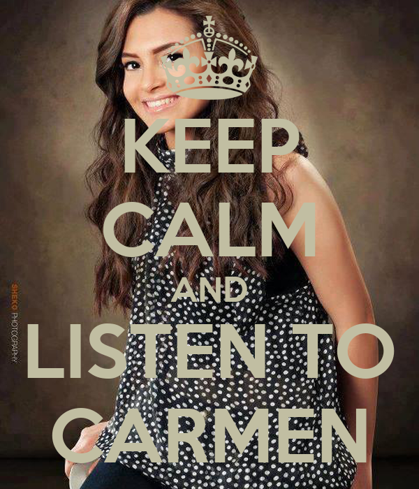 KEEP CALM AND LISTEN TO CARMEN