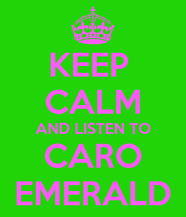 KEEP  CALM AND LISTEN TO CARO EMERALD
