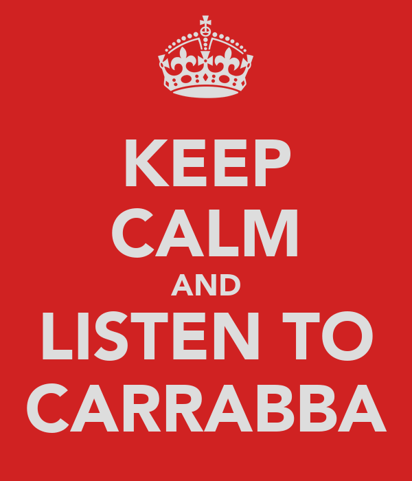 KEEP CALM AND LISTEN TO CARRABBA