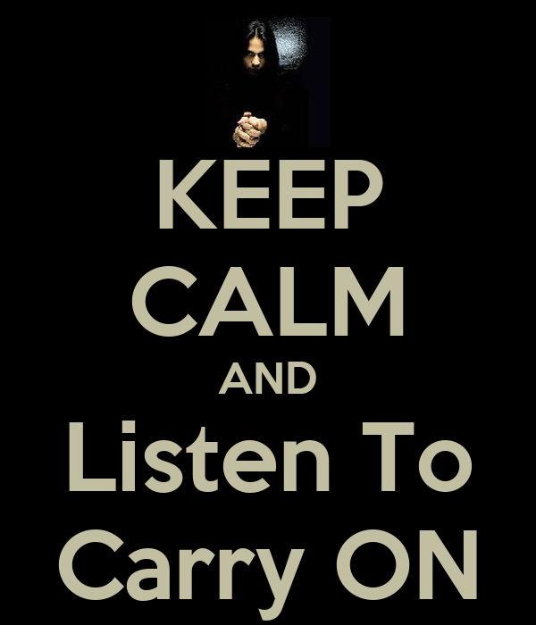KEEP CALM AND Listen To Carry ON