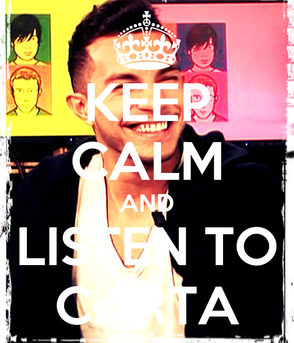 KEEP CALM AND LISTEN TO CARTA