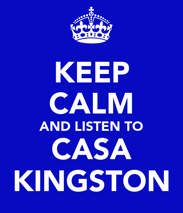 KEEP CALM AND LISTEN TO CASA KINGSTON