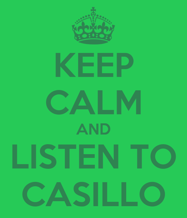 KEEP CALM AND LISTEN TO CASILLO