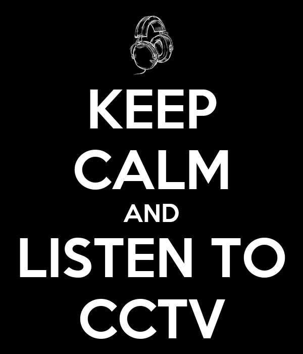 KEEP CALM AND LISTEN TO CCTV