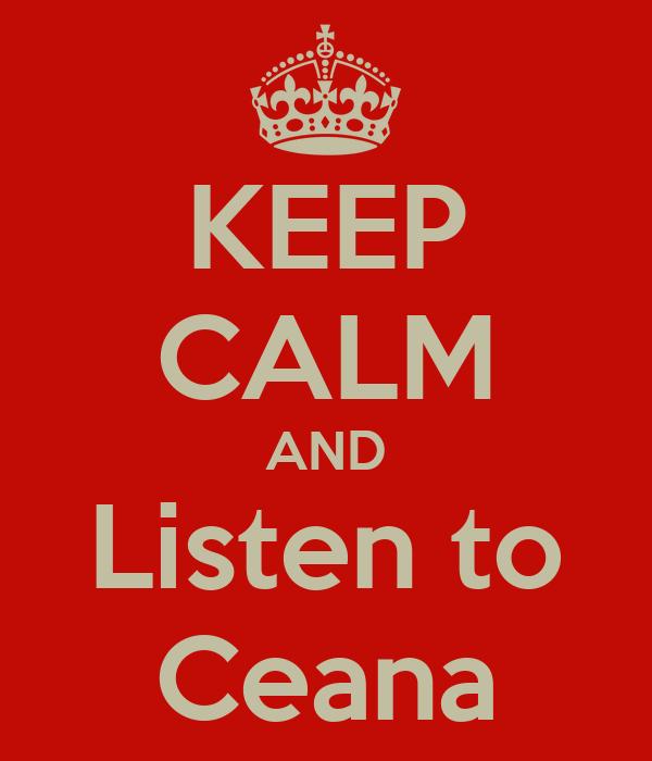 KEEP CALM AND Listen to Ceana