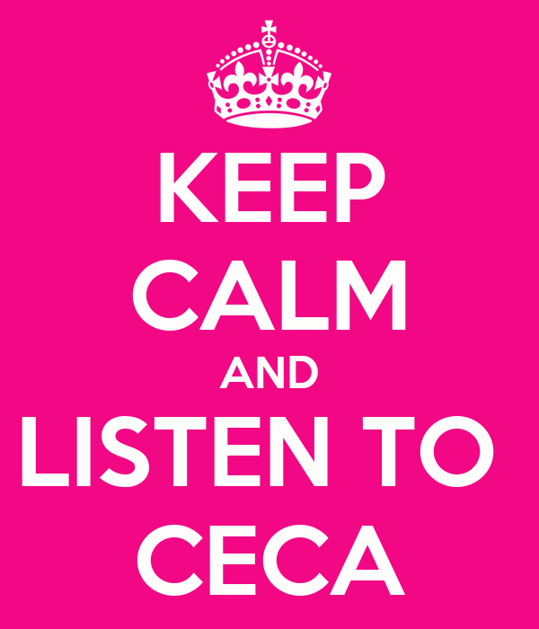 KEEP CALM AND LISTEN TO  CECA