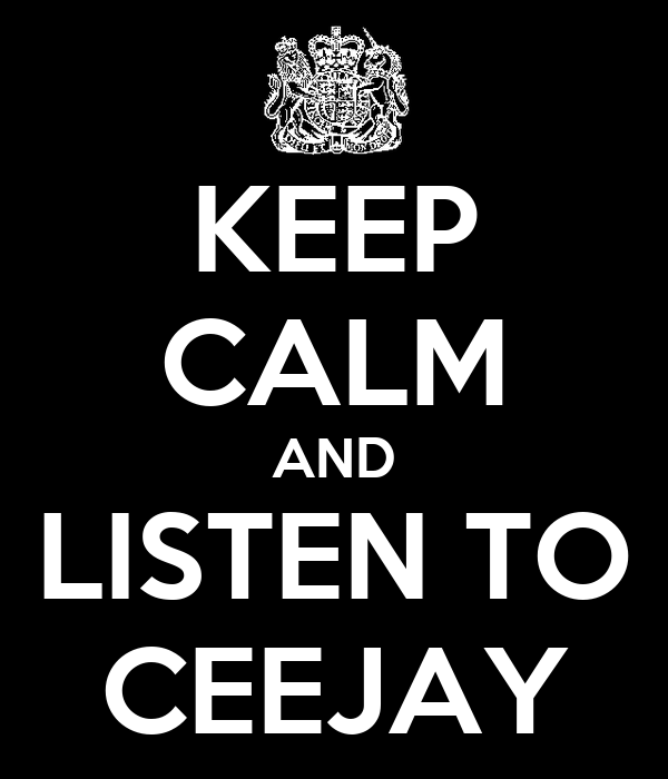 KEEP CALM AND LISTEN TO CEEJAY