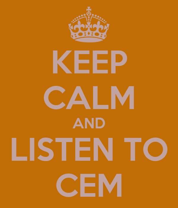 KEEP CALM AND LISTEN TO CEM