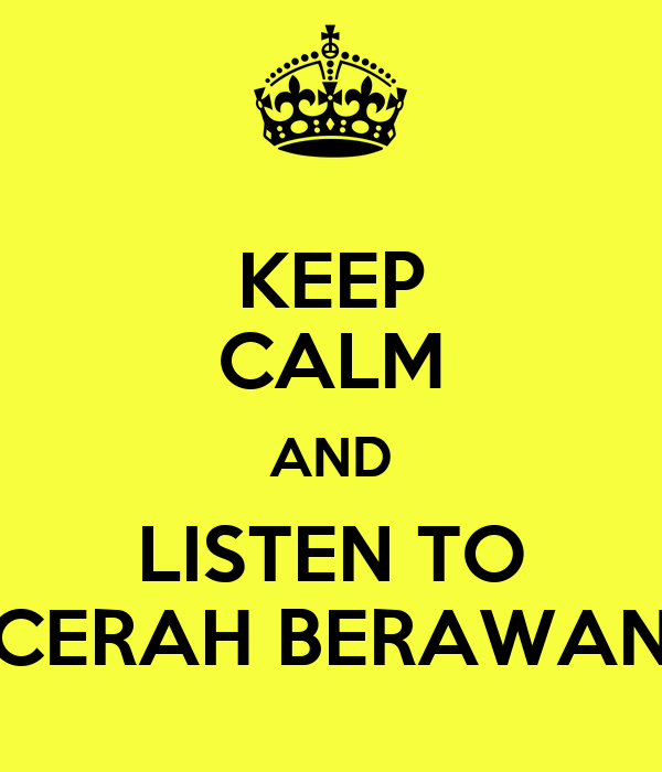 KEEP CALM AND LISTEN TO CERAH BERAWAN