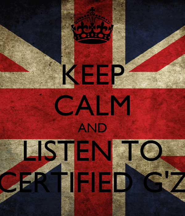 KEEP CALM AND LISTEN TO CERTIFIED G'Z