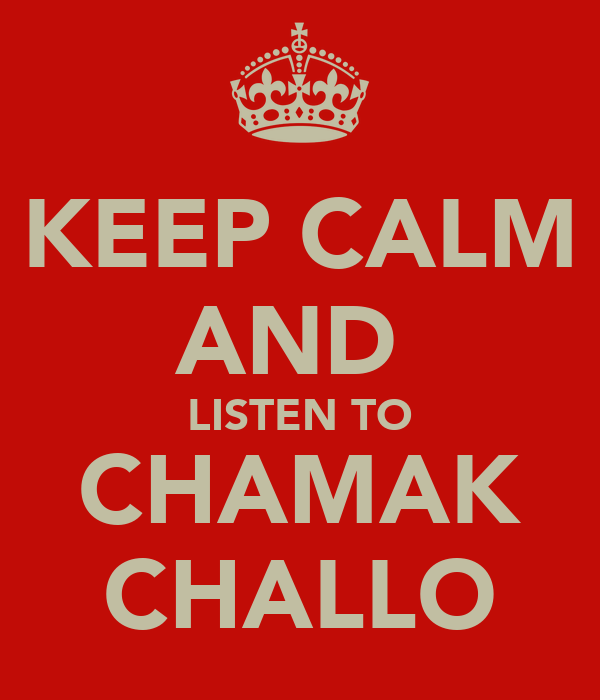 KEEP CALM AND  LISTEN TO CHAMAK CHALLO