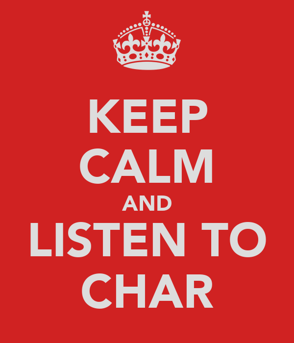 KEEP CALM AND LISTEN TO CHAR