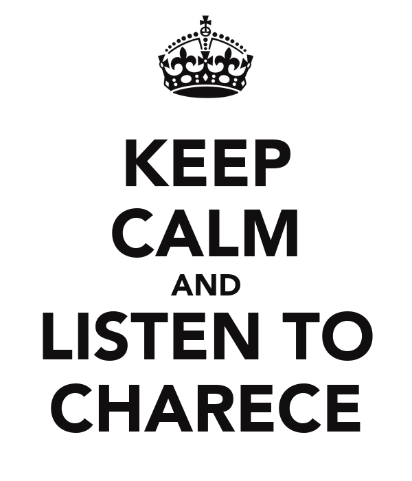 KEEP CALM AND LISTEN TO CHARECE