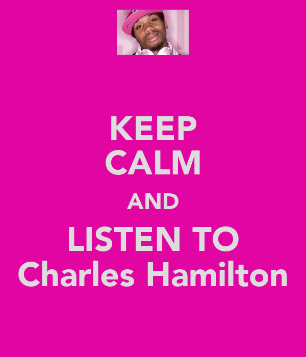 KEEP CALM AND LISTEN TO Charles Hamilton