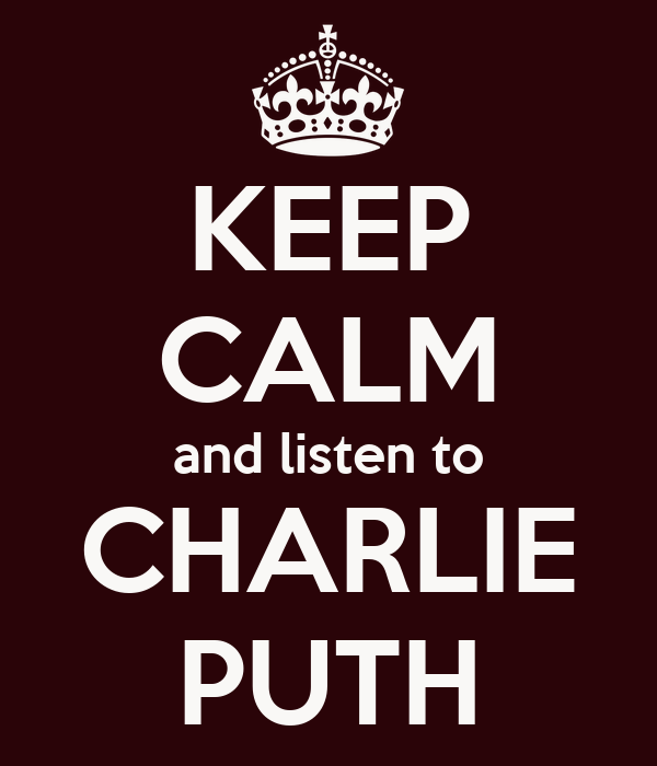 KEEP CALM and listen to CHARLIE PUTH