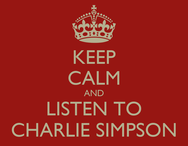 KEEP CALM AND LISTEN TO CHARLIE SIMPSON