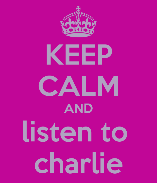 KEEP CALM AND listen to  charlie