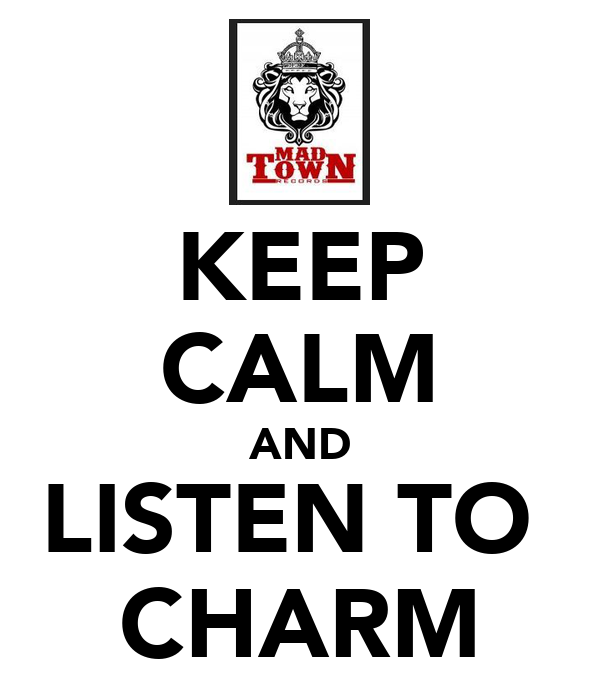 KEEP CALM AND LISTEN TO  CHARM
