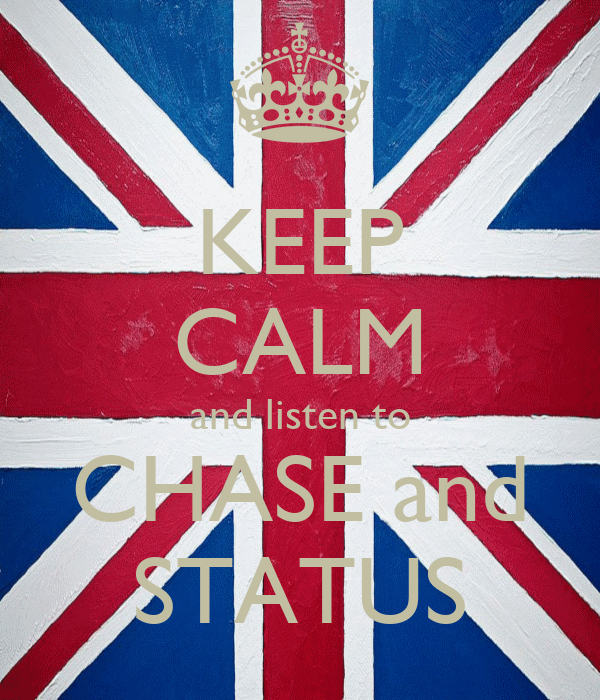 KEEP CALM and listen to CHASE and STATUS