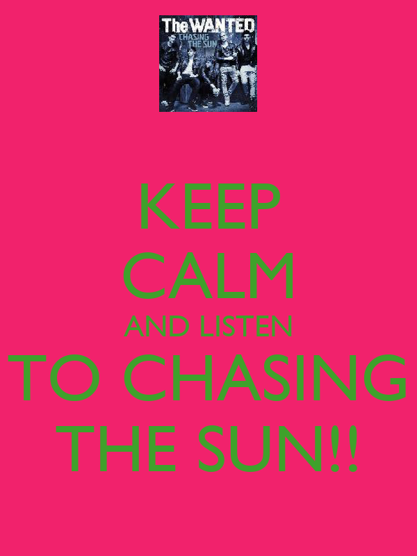 KEEP CALM AND LISTEN TO CHASING THE SUN!!