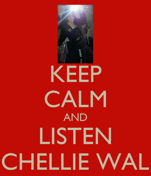 KEEP CALM AND LISTEN TO CHELLIE WALKER