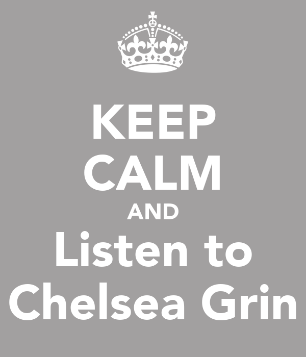 KEEP CALM AND Listen to Chelsea Grin