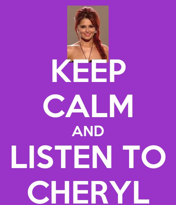 KEEP CALM AND LISTEN TO CHERYL