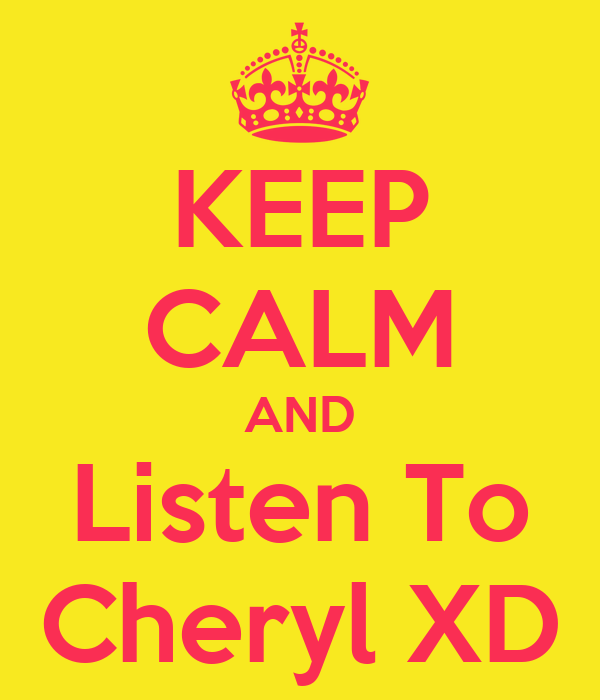 KEEP CALM AND Listen To Cheryl XD