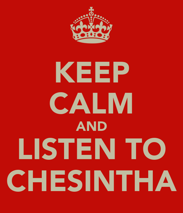 KEEP CALM AND LISTEN TO CHESINTHA