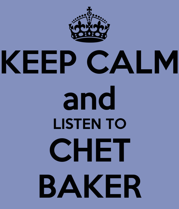 KEEP CALM and LISTEN TO CHET BAKER