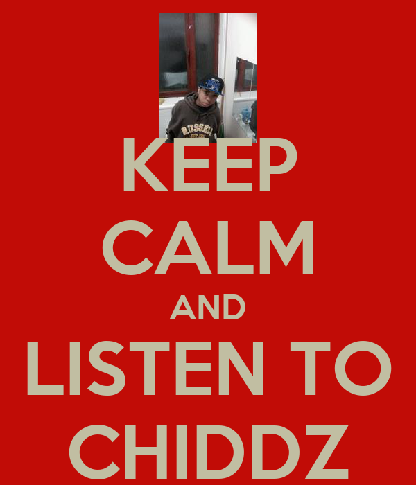 KEEP CALM AND LISTEN TO CHIDDZ
