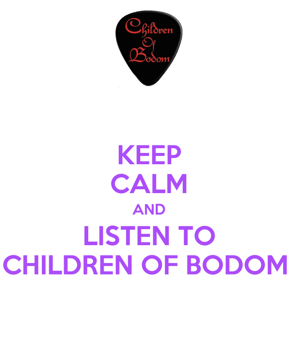 KEEP CALM AND LISTEN TO CHILDREN OF BODOM