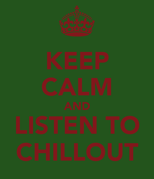 KEEP CALM AND LISTEN TO CHILLOUT