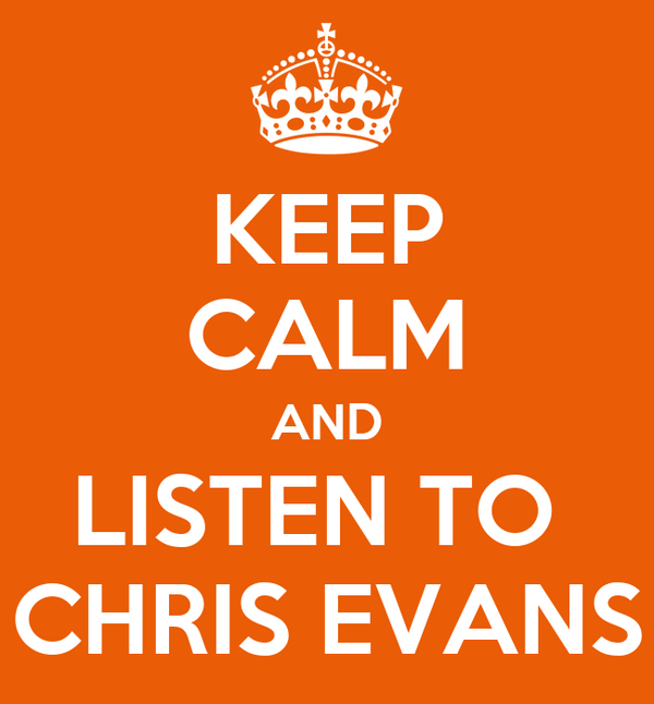 KEEP CALM AND LISTEN TO  CHRIS EVANS