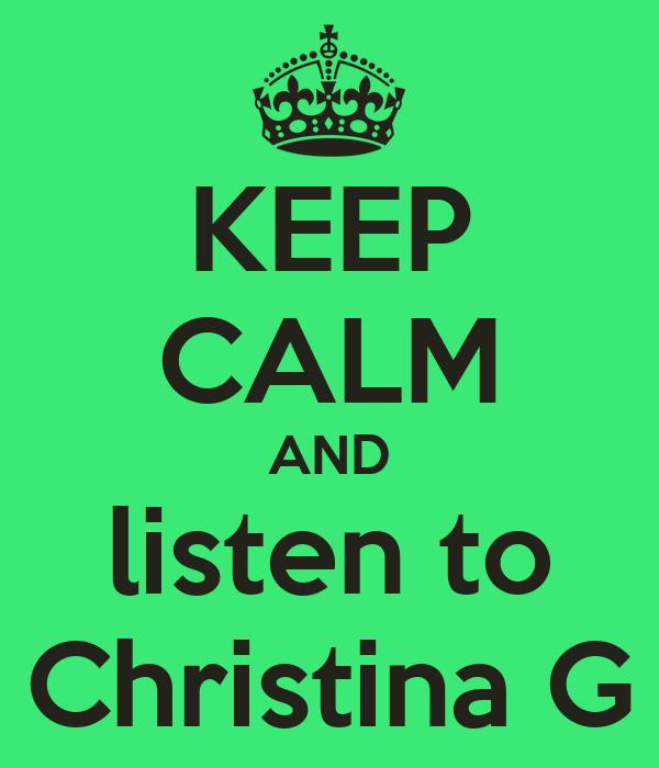 KEEP CALM AND listen to Christina G