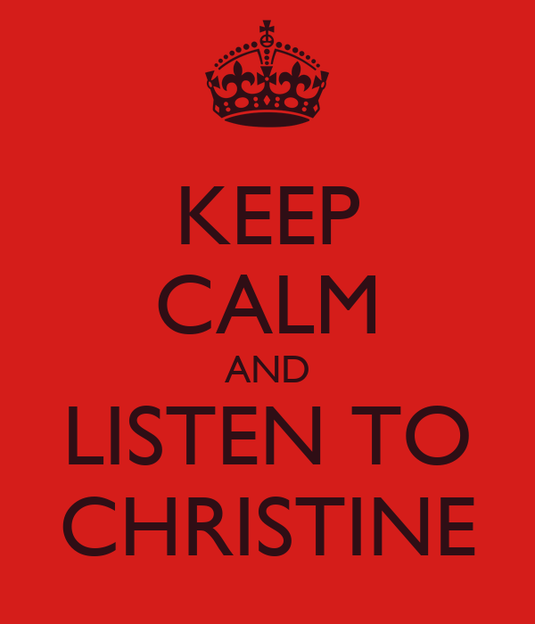 KEEP CALM AND LISTEN TO CHRISTINE
