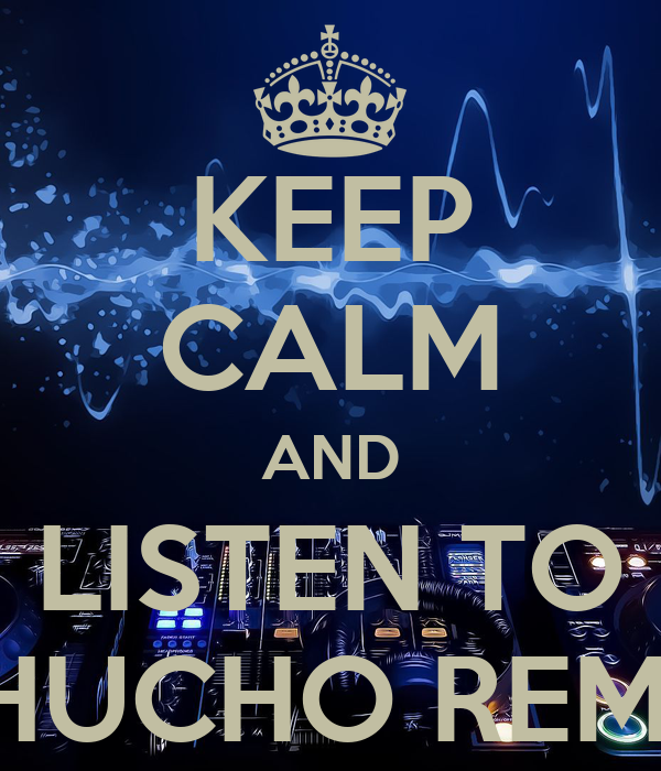 KEEP CALM AND LISTEN TO CHUCHO REMIX