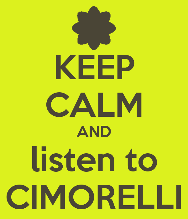 KEEP CALM AND listen to CIMORELLI