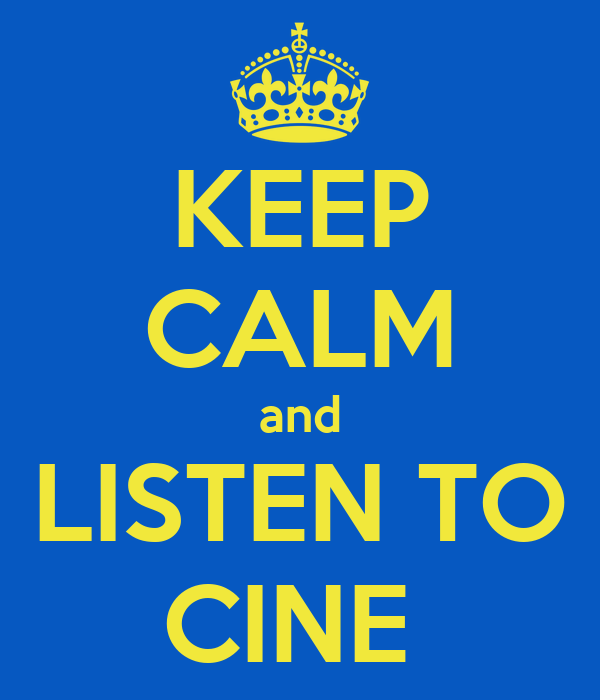 KEEP CALM and LISTEN TO CINE