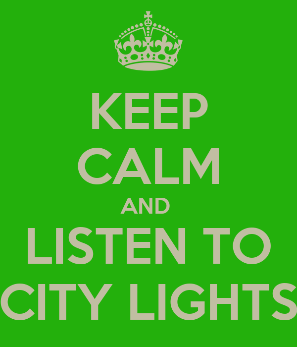 KEEP CALM AND  LISTEN TO CITY LIGHTS