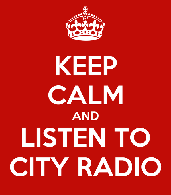 KEEP CALM AND LISTEN TO CITY RADIO