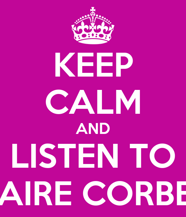 KEEP CALM AND LISTEN TO CLAIRE CORBETT